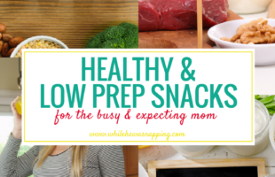 30+ Healthy & Low-Prep Snack Ideas for the Busy, Pregnant Mom