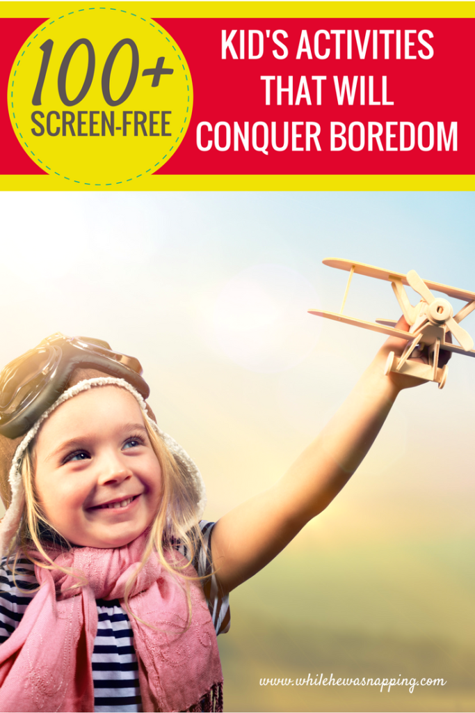 Boredom Bucket List 100+ Kid's Activities that will Conquer Boredom