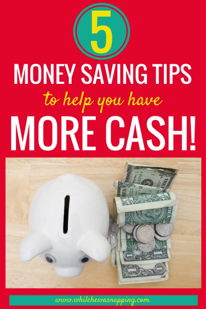 5 Money Saving Tips to Help You Have More Cash
