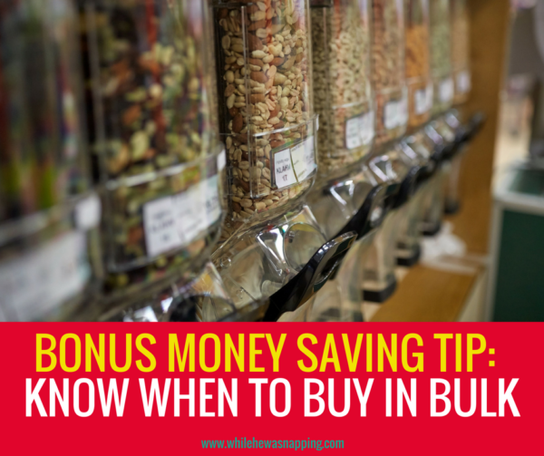 BONUS MONEY SAVING TIP- Know when bulk is a good idea and when it's a bad idea.