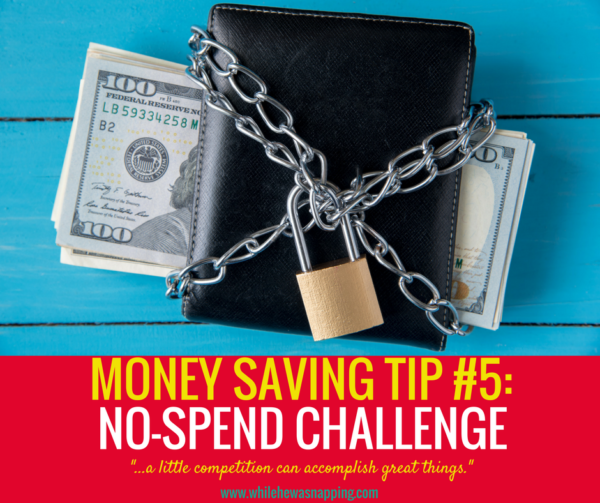 MONEY SAVING TIP #5- No-Spend Challenge. A little competition can accomplish great things.